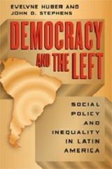 Book cover: Democracy and the Left - Social Policy and Inequality in Latin America by Evelyne Huber and John D. Stephens